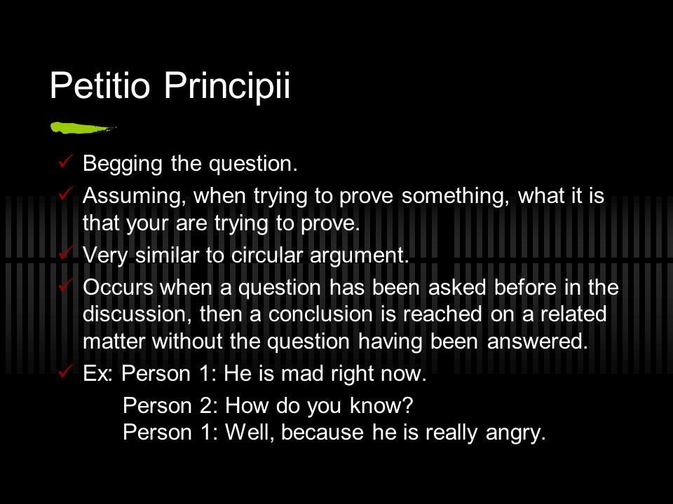 Petitio Principii Begging the question.
