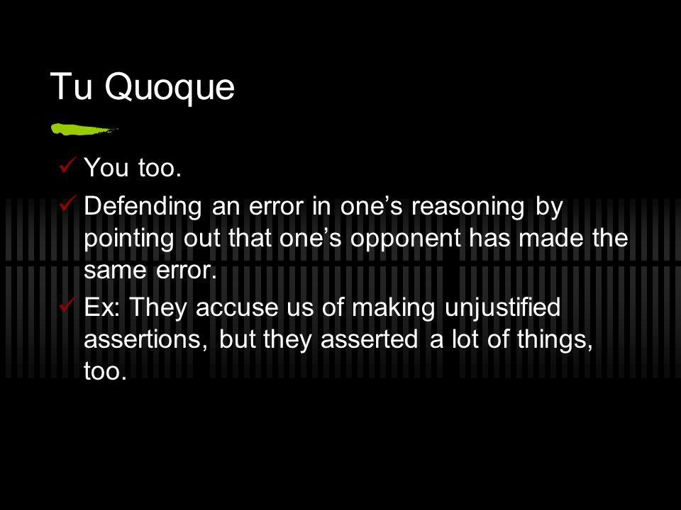 Tu Quoque You too.
