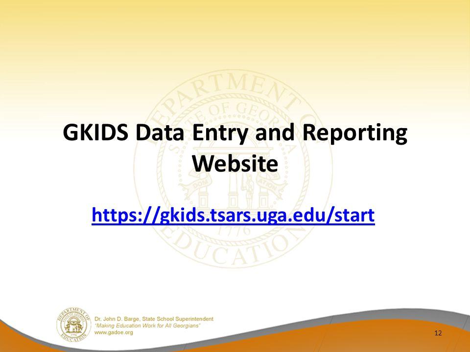 12 GKIDS Data Entry and Reporting Website https://gkids.tsars.uga.edu/start