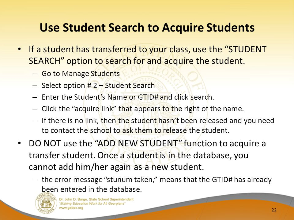"Use Student Search to Acquire Students If a student has transferred to your class, use the ""STUDENT SEARCH"" option to search for and acquire the stude"