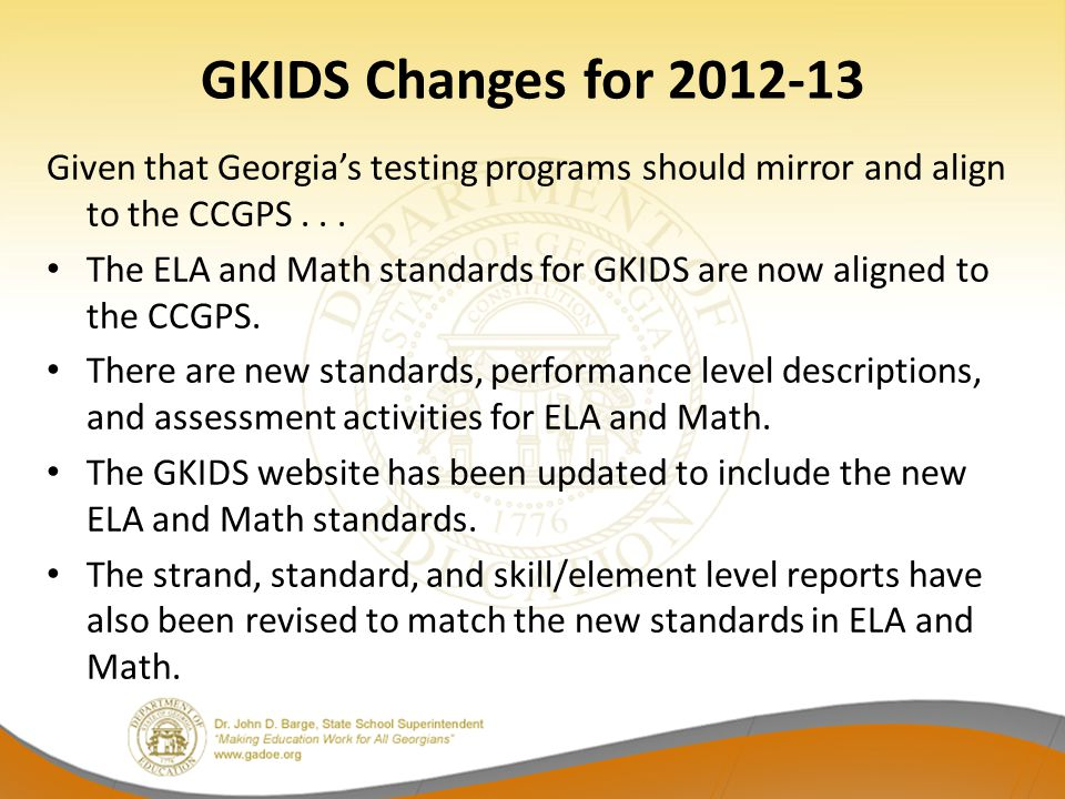 GKIDS Changes for 2012-13 Given that Georgia's testing programs should mirror and align to the CCGPS...