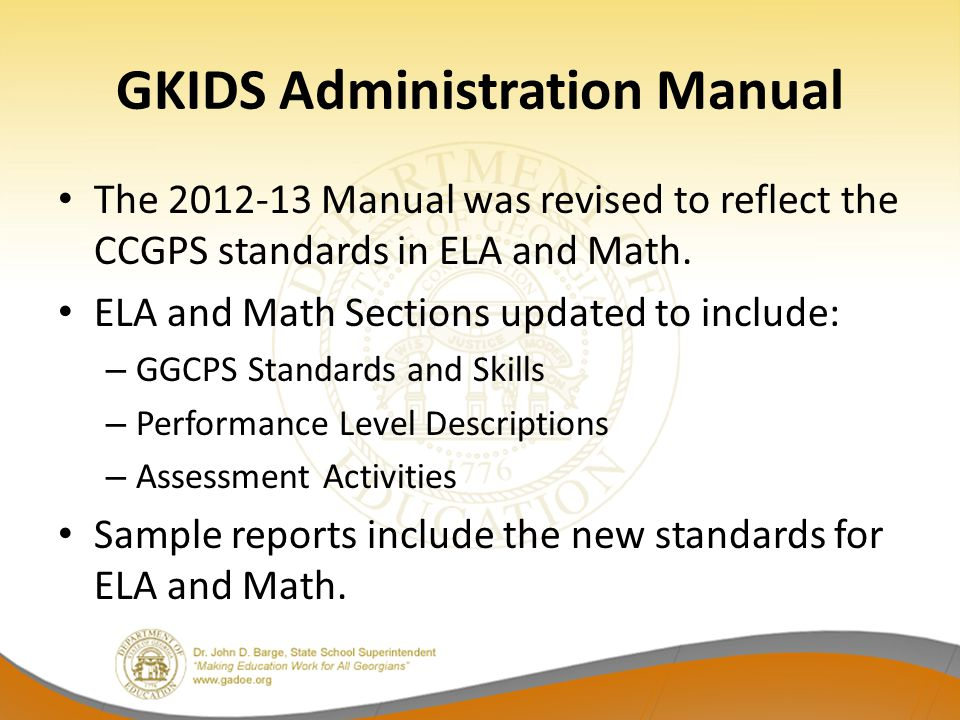 GKIDS Administration Manual The 2012-13 Manual was revised to reflect the CCGPS standards in ELA and Math.