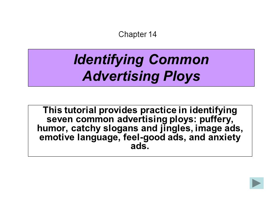 Identifying Common Advertising Ploys This tutorial provides practice in identifying seven common advertising ploys: puffery, humor, catchy slogans and
