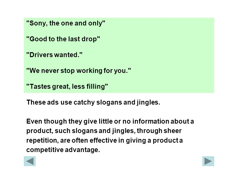 Sony, the one and only Good to the last drop Drivers wanted. We never stop working for you. Tastes great, less filling These ads use catchy slogans and jingles.