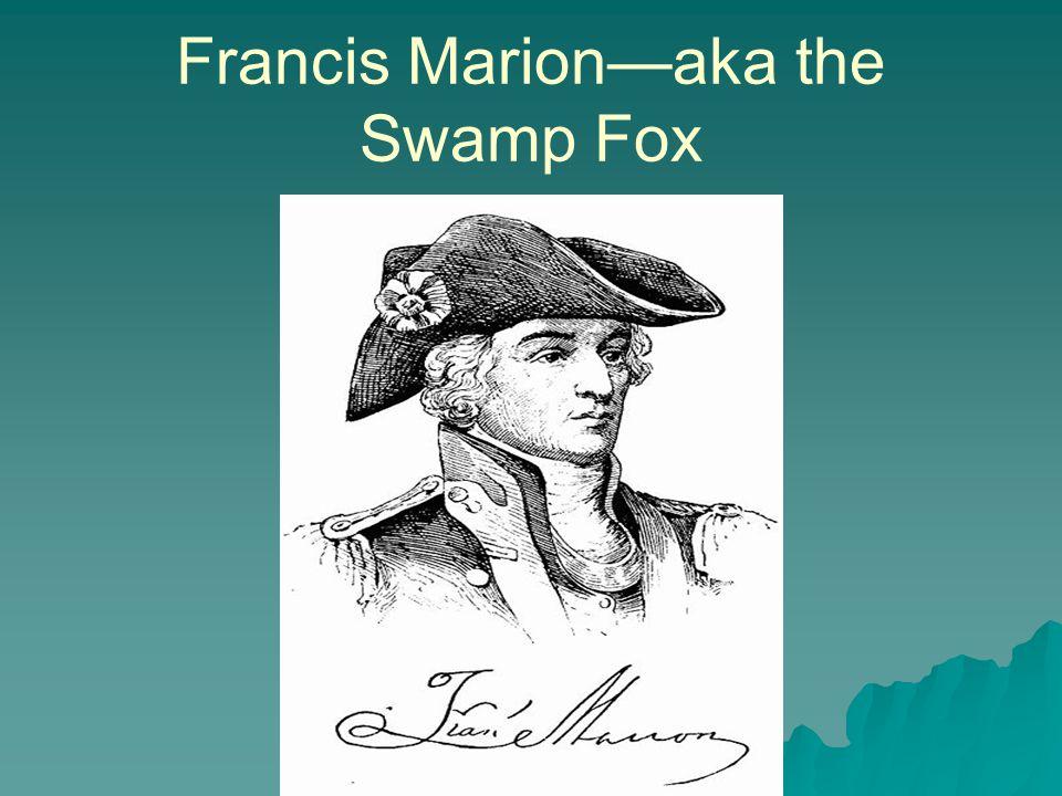 Francis Marion—aka the Swamp Fox