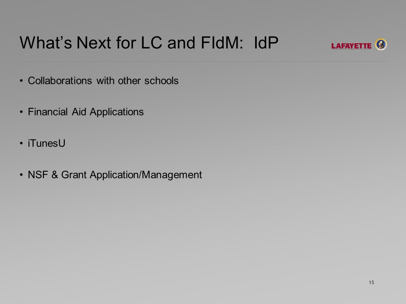 What's Next for LC and FIdM: IdP Collaborations with other schools Financial Aid Applications iTunesU NSF & Grant Application/Management 15