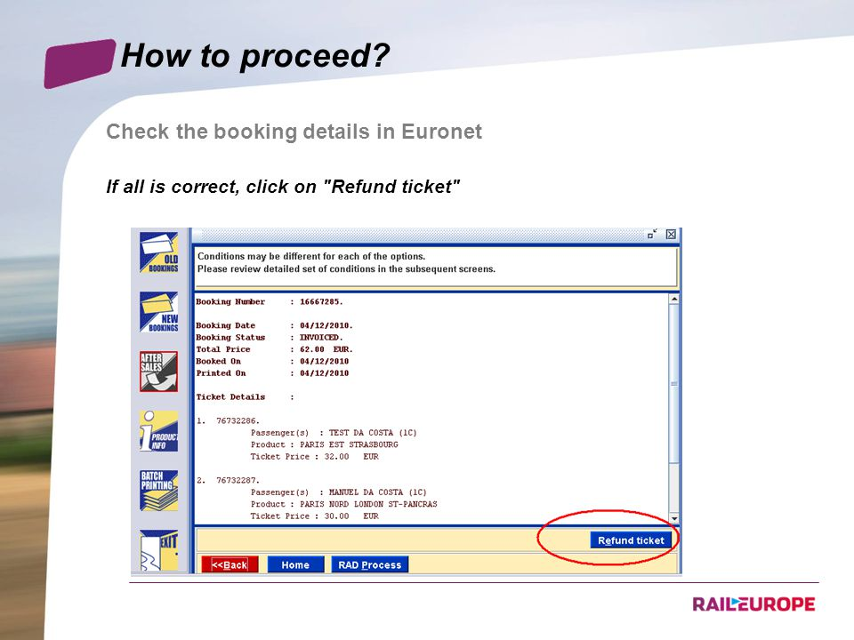 How to proceed Check the booking details in Euronet If all is correct, click on Refund ticket