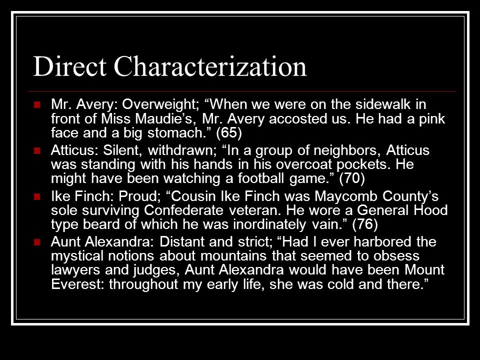 """Direct Characterization Mr. Avery: Overweight; """"When we were on the sidewalk in front of Miss Maudie's, Mr. Avery accosted us. He had a pink face and"""