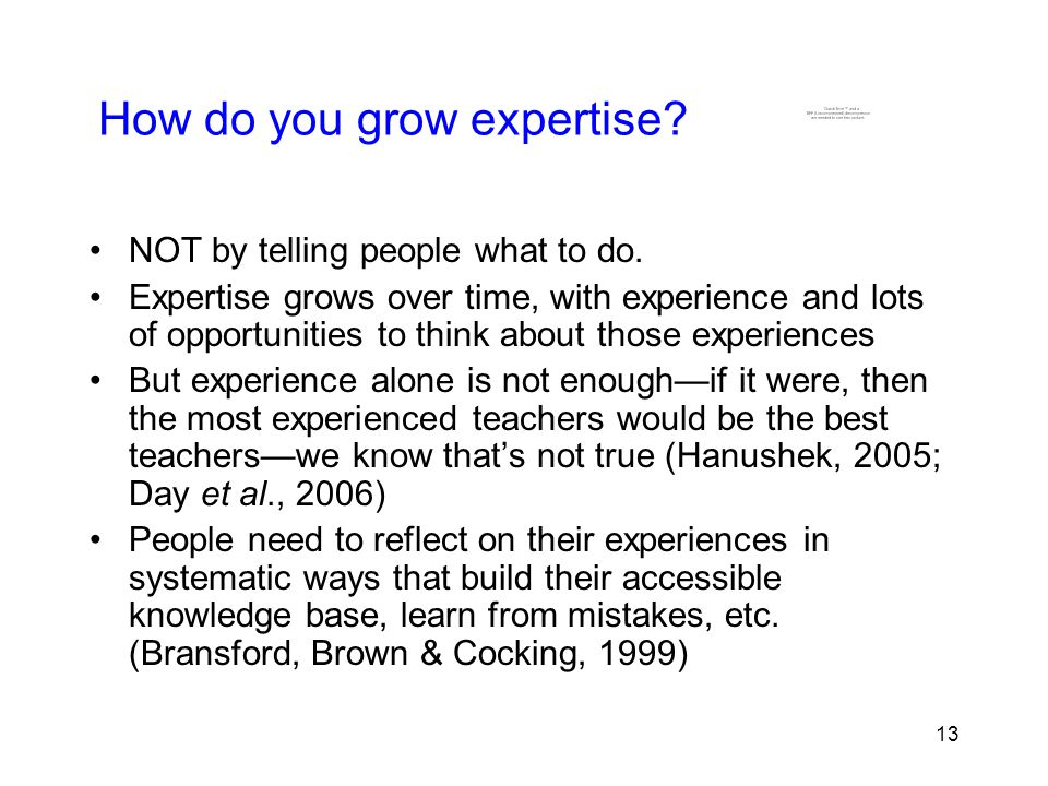 13 How do you grow expertise. NOT by telling people what to do.