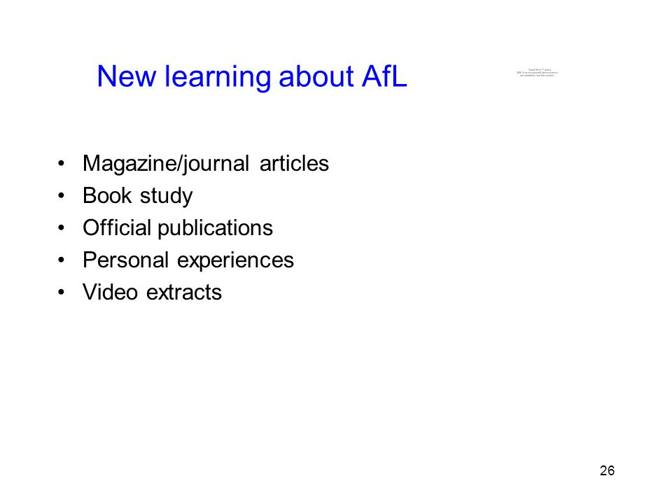 26 New learning about AfL Magazine/journal articles Book study Official publications Personal experiences Video extracts