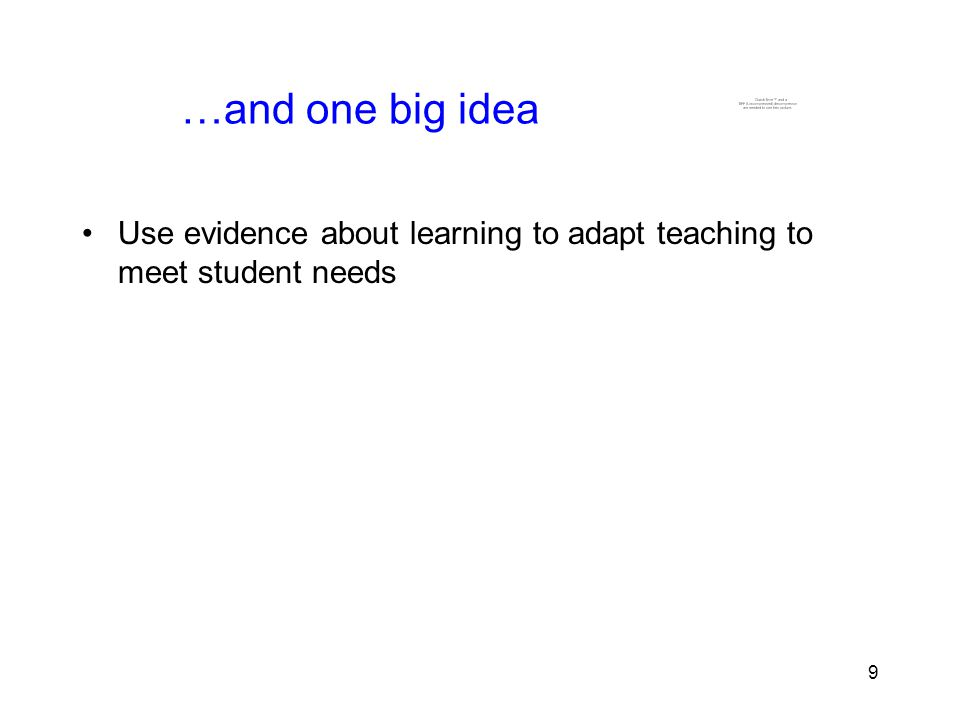 9 9 …and one big idea Use evidence about learning to adapt teaching to meet student needs