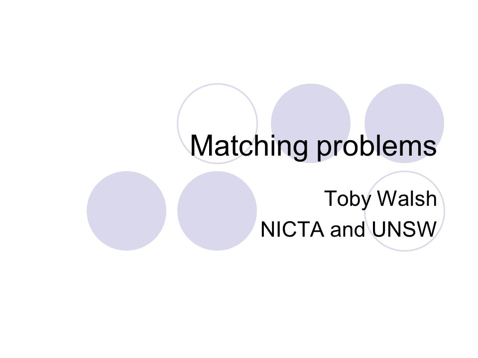 Matching problems Toby Walsh NICTA and UNSW