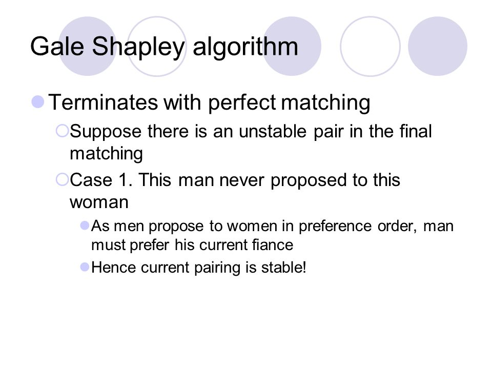 Gale Shapley algorithm Terminates with perfect matching  Suppose there is an unstable pair in the final matching  Case 1.