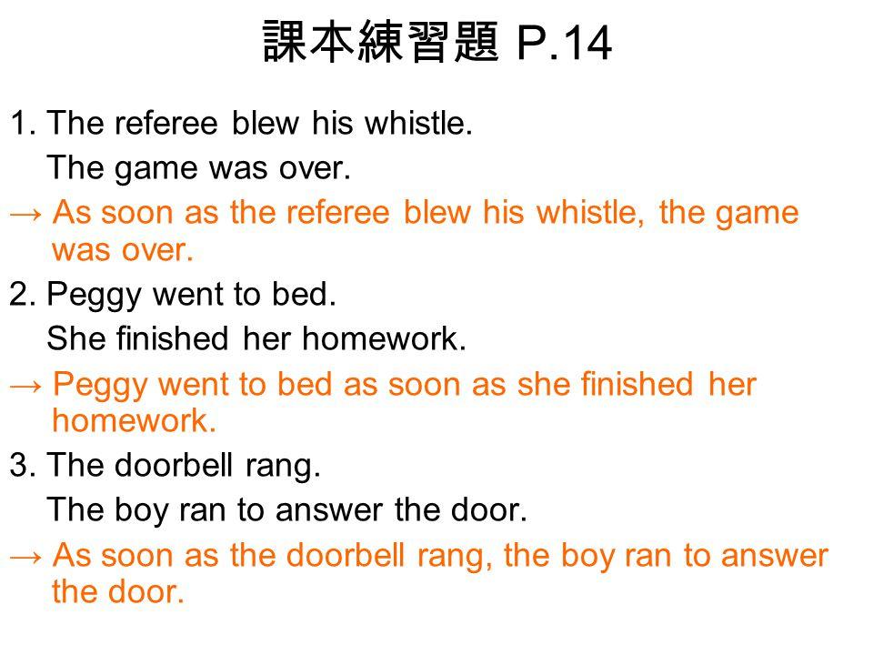 課本練習題 P.14 1.The referee blew his whistle. The game was over.