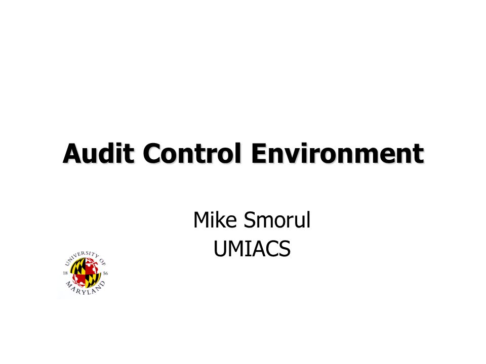 Audit Control Environment Mike Smorul UMIACS