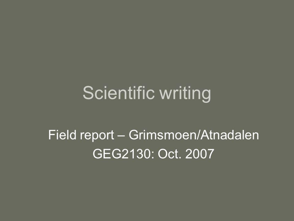 Scientific writing Field report – Grimsmoen/Atnadalen GEG2130: Oct. 2007