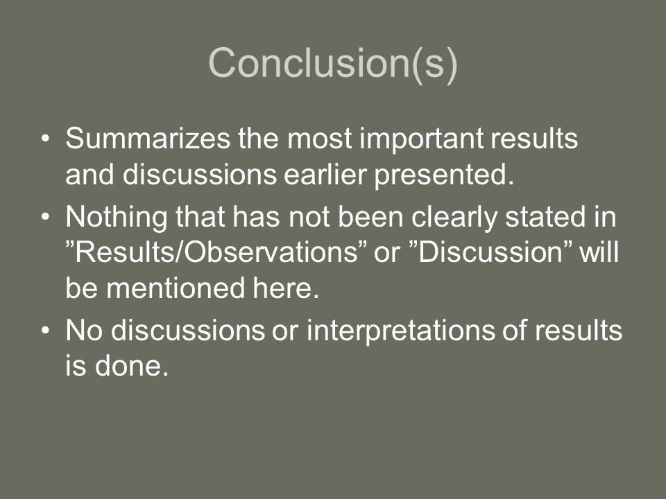 """Conclusion(s) Summarizes the most important results and discussions earlier presented. Nothing that has not been clearly stated in """"Results/Observatio"""