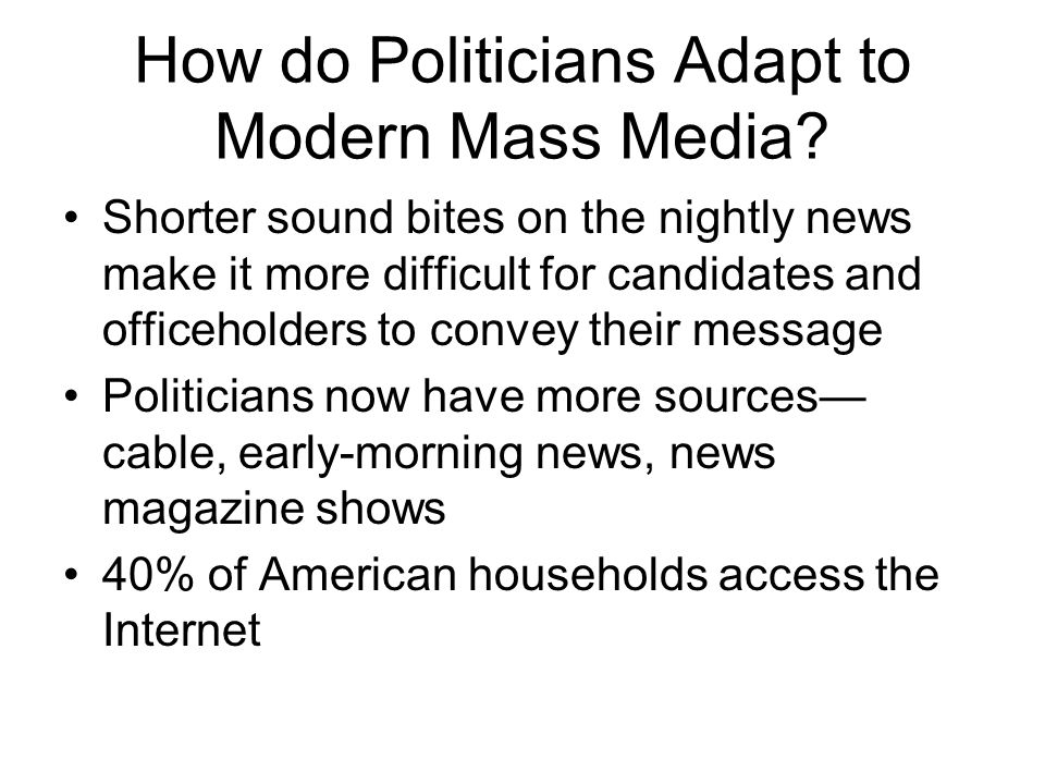 How do Politicians Adapt to Modern Mass Media? Shorter sound bites on the nightly news make it more difficult for candidates and officeholders to conv