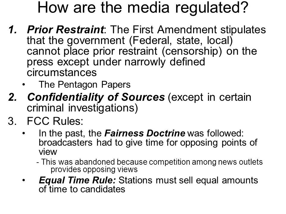 How are the media regulated? 1.Prior Restraint: The First Amendment stipulates that the government (Federal, state, local) cannot place prior restrain