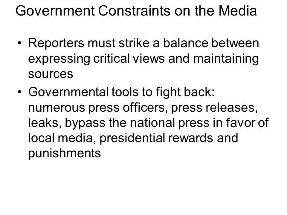 Government Constraints on the Media Reporters must strike a balance between expressing critical views and maintaining sources Governmental tools to fi