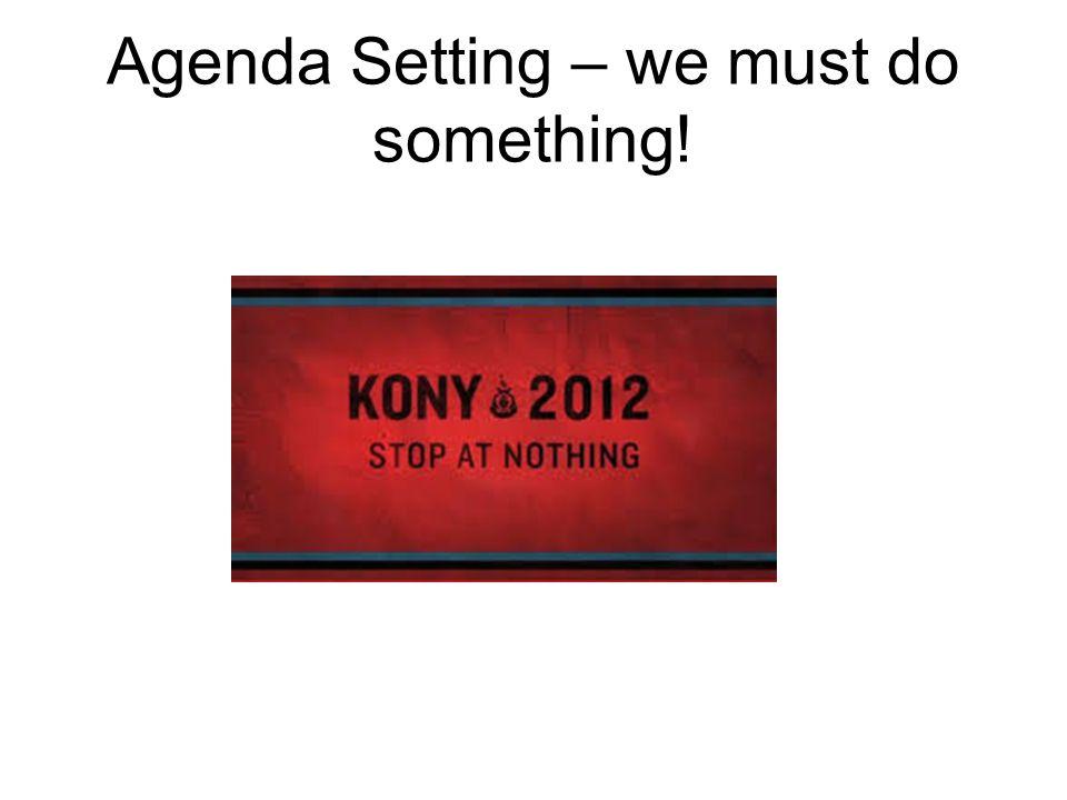 Agenda Setting – we must do something!
