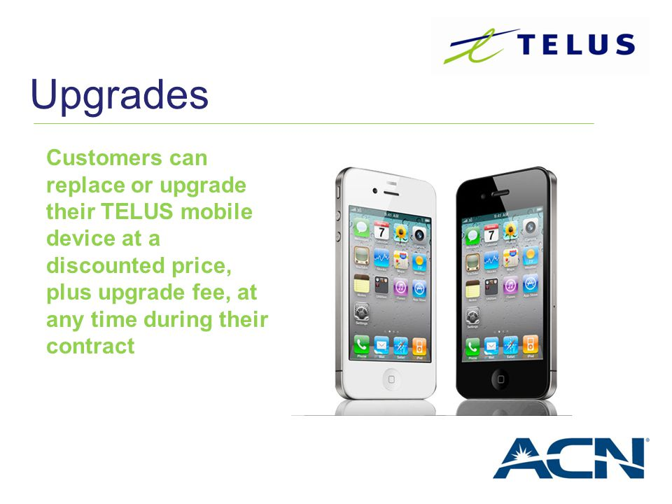 Customers can replace or upgrade their TELUS mobile device at a discounted price, plus upgrade fee, at any time during their contract Upgrades