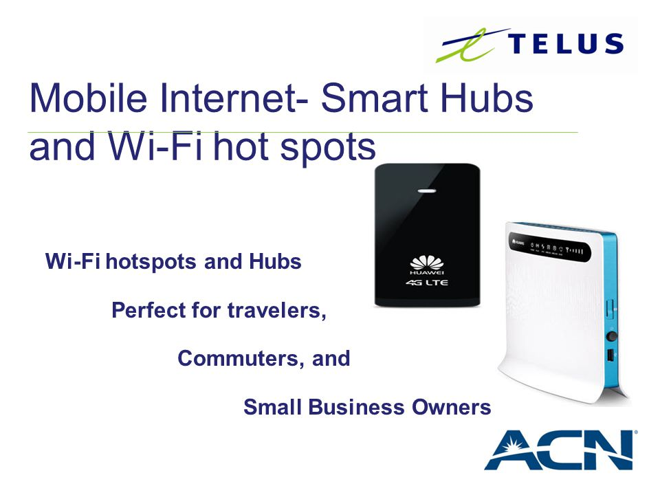 Wi-Fi hotspots and Hubs Perfect for travelers, Commuters, and Small Business Owners Mobile Internet- Smart Hubs and Wi-Fi hot spots
