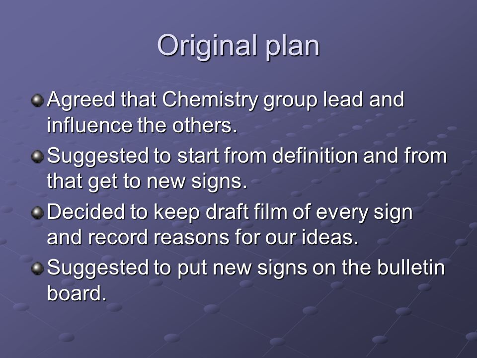 Original plan Agreed that Chemistry group lead and influence the others.