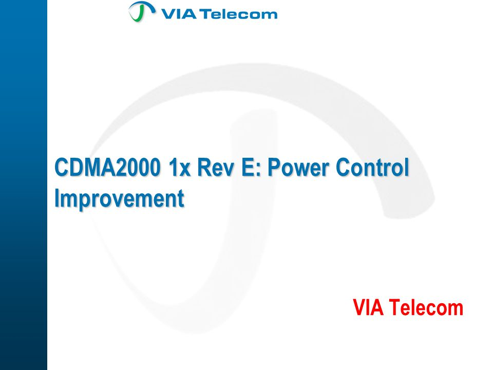 CDMA2000 1x Rev E: Power Control Improvement VIA Telecom
