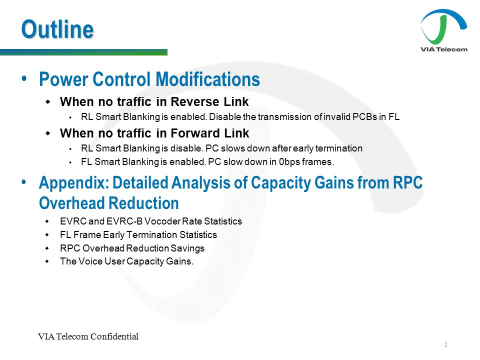 VIA Telecom Confidential 2 Outline Power Control Modifications  When no traffic in Reverse Link RL Smart Blanking is enabled.