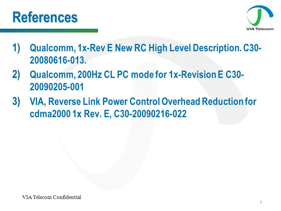 VIA Telecom Confidential 8 References 1) Qualcomm, 1x-Rev E New RC High Level Description.
