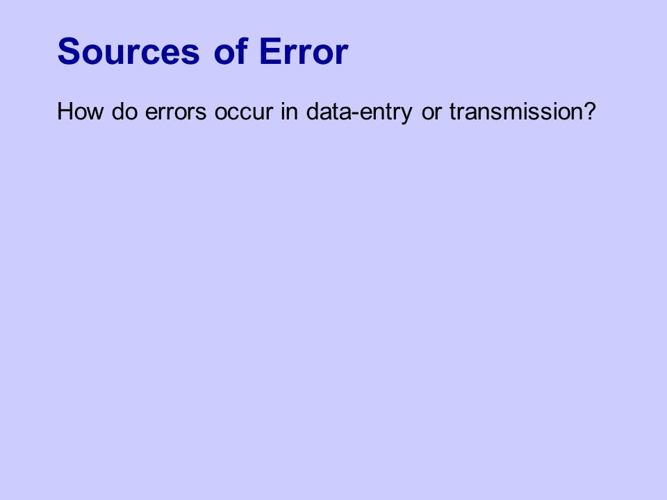 Sources of Error How do errors occur in data-entry or transmission?