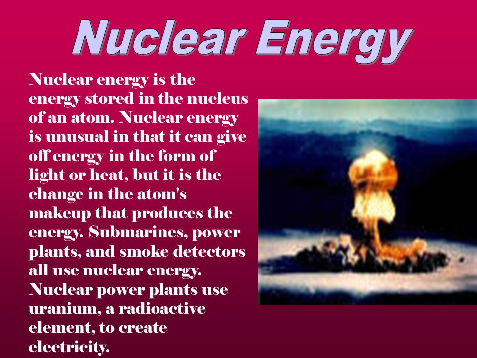 Nuclear energy is the energy stored in the nucleus of an atom.