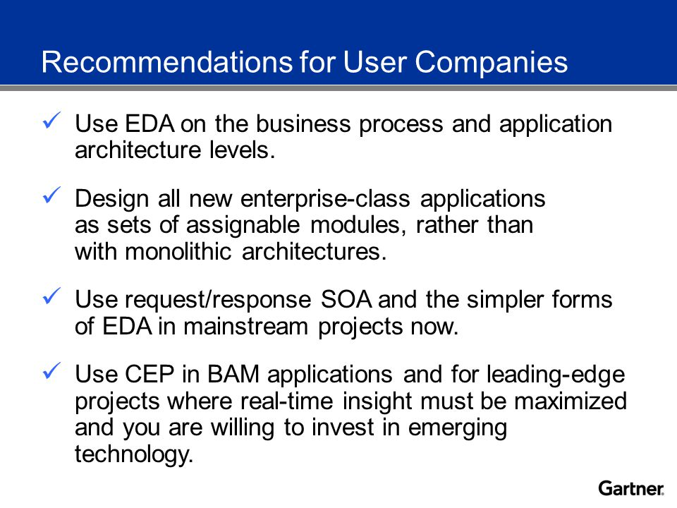 Recommendations for User Companies Use EDA on the business process and application architecture levels.