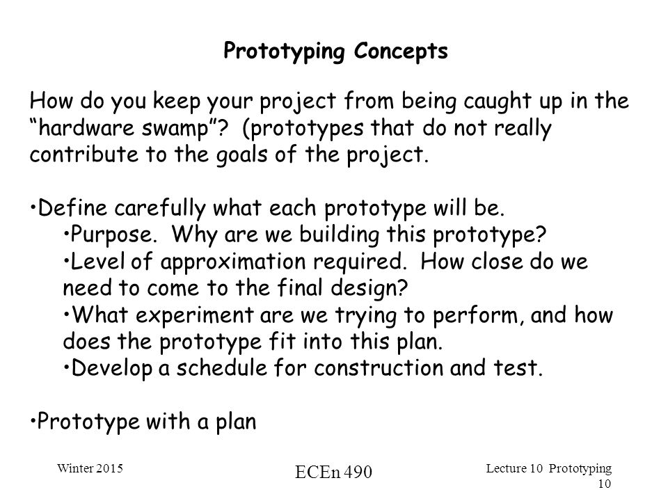 Winter 2015 ECEn 490 Lecture 10 Prototyping 10 Prototyping Concepts How do you keep your project from being caught up in the hardware swamp .