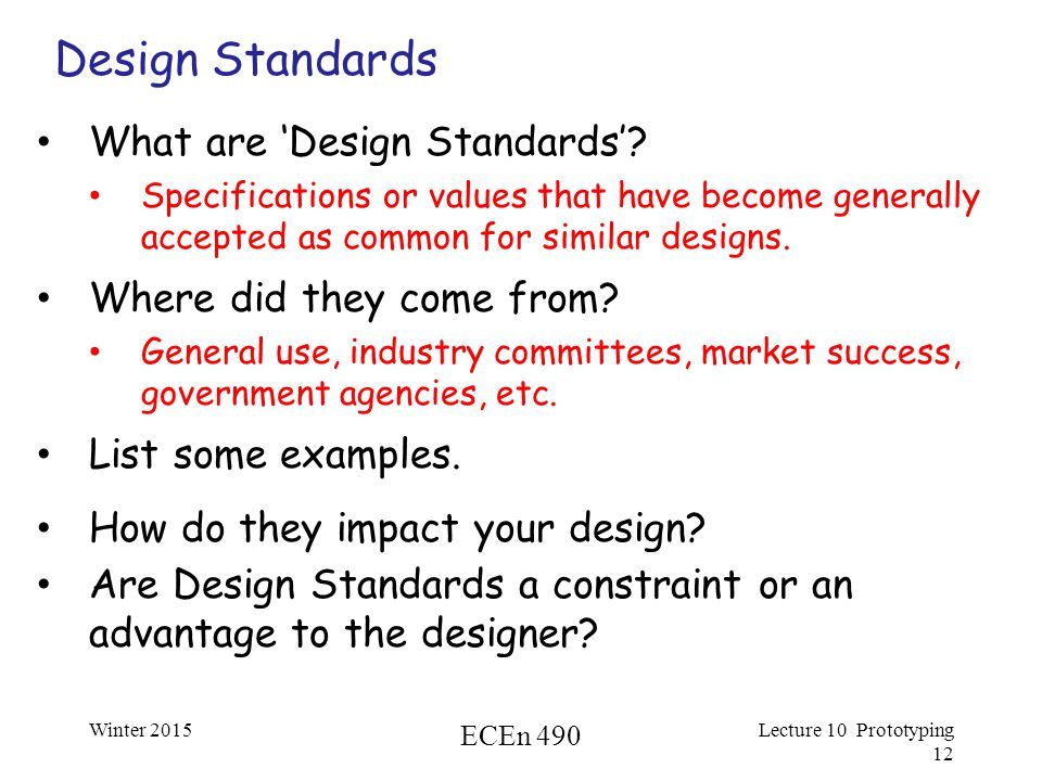 Winter 2015 ECEn 490 Lecture 10 Prototyping 12 Design Standards What are 'Design Standards'.