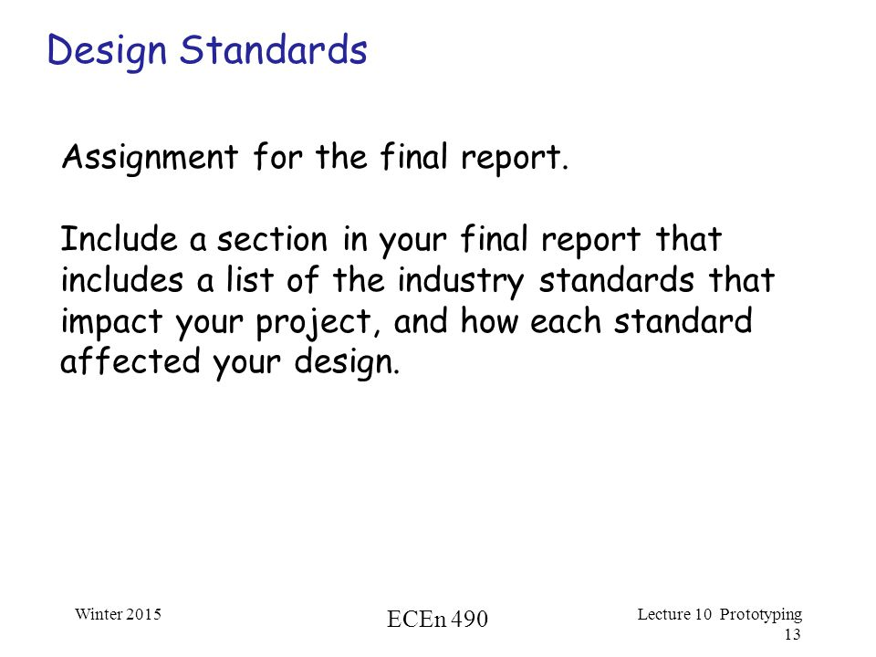 Winter 2015 ECEn 490 Lecture 10 Prototyping 13 Design Standards Assignment for the final report.