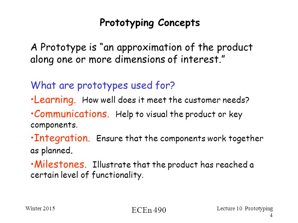 Winter 2015 ECEn 490 Lecture 10 Prototyping 5 Other uses of Prototypes Often we don't know enough about the final design.