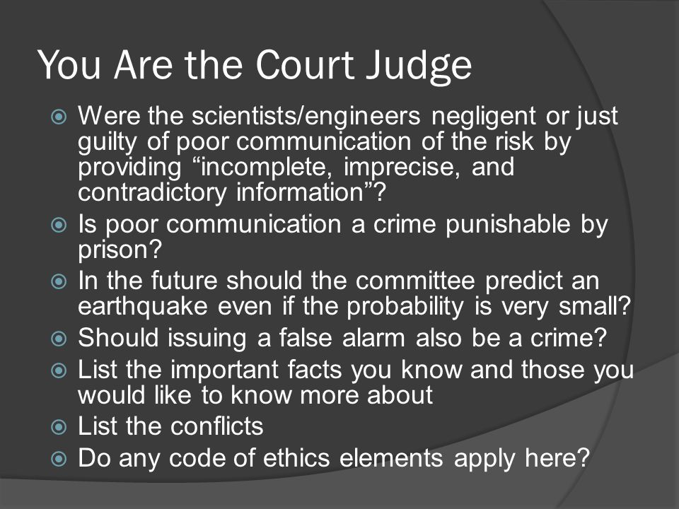 You Are the Court Judge  Were the scientists/engineers negligent or just guilty of poor communication of the risk by providing incomplete, imprecise, and contradictory information .