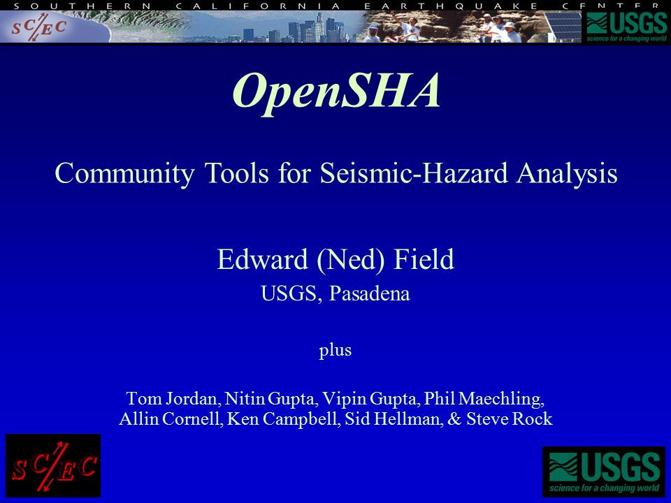 Applications Available: OpenSHA: 3) Hazard Map Data Calculator decoupled because (3) typically takes hours or days 2) Scenario ShakeMap Calculator 4) Hazard Map Plotter 1) Hazard Curve Calculator