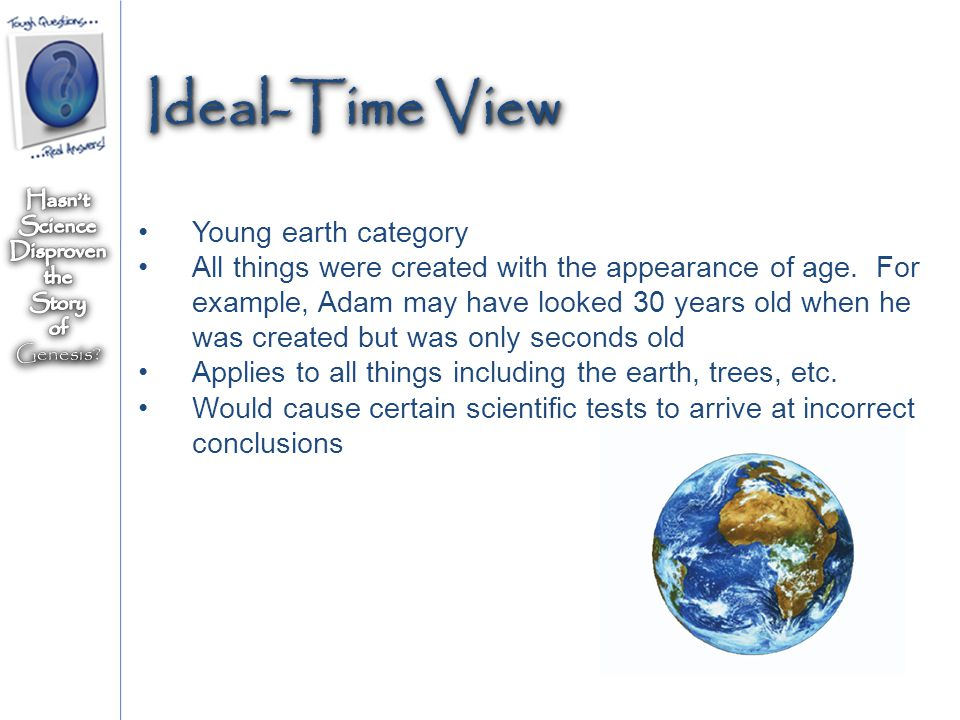 Young earth category All things were created with the appearance of age.