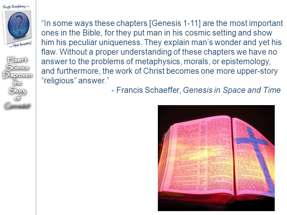 """In some ways these chapters [Genesis 1-11] are the most important ones in the Bible, for they put man in his cosmic setting and show him his peculiar"