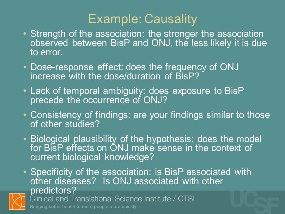 Example: Causality Strength of the association: the stronger the association observed between BisP and ONJ, the less likely it is due to error.