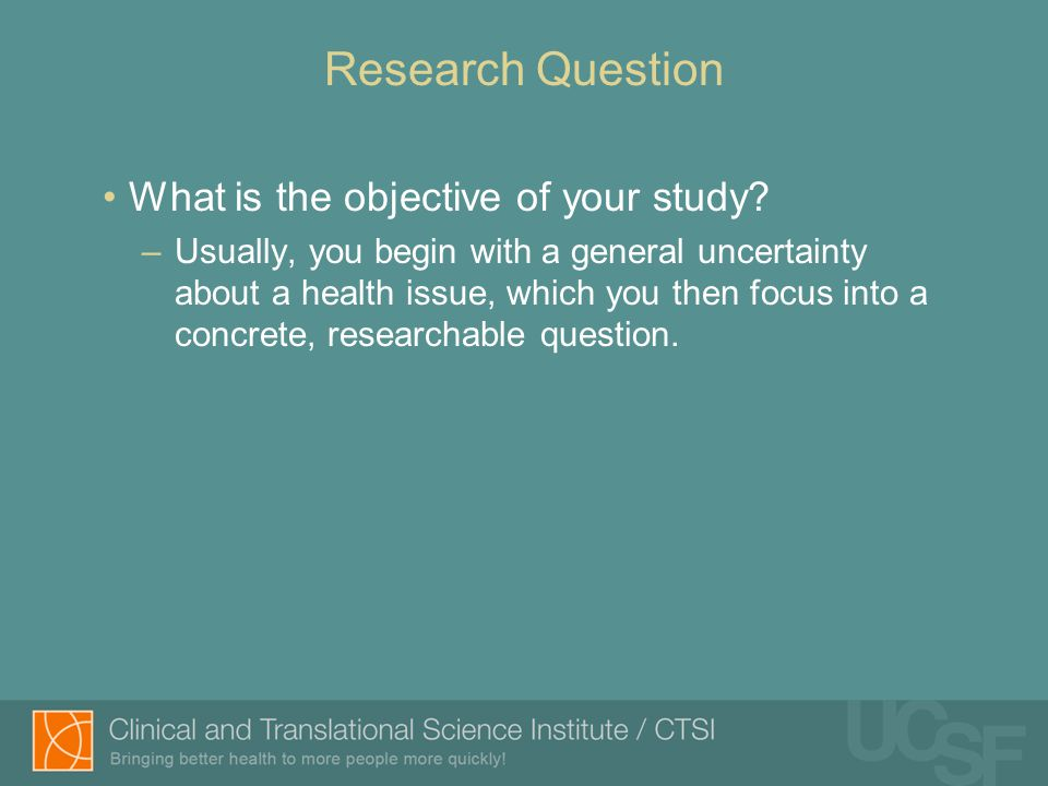 Research Question What is the objective of your study.
