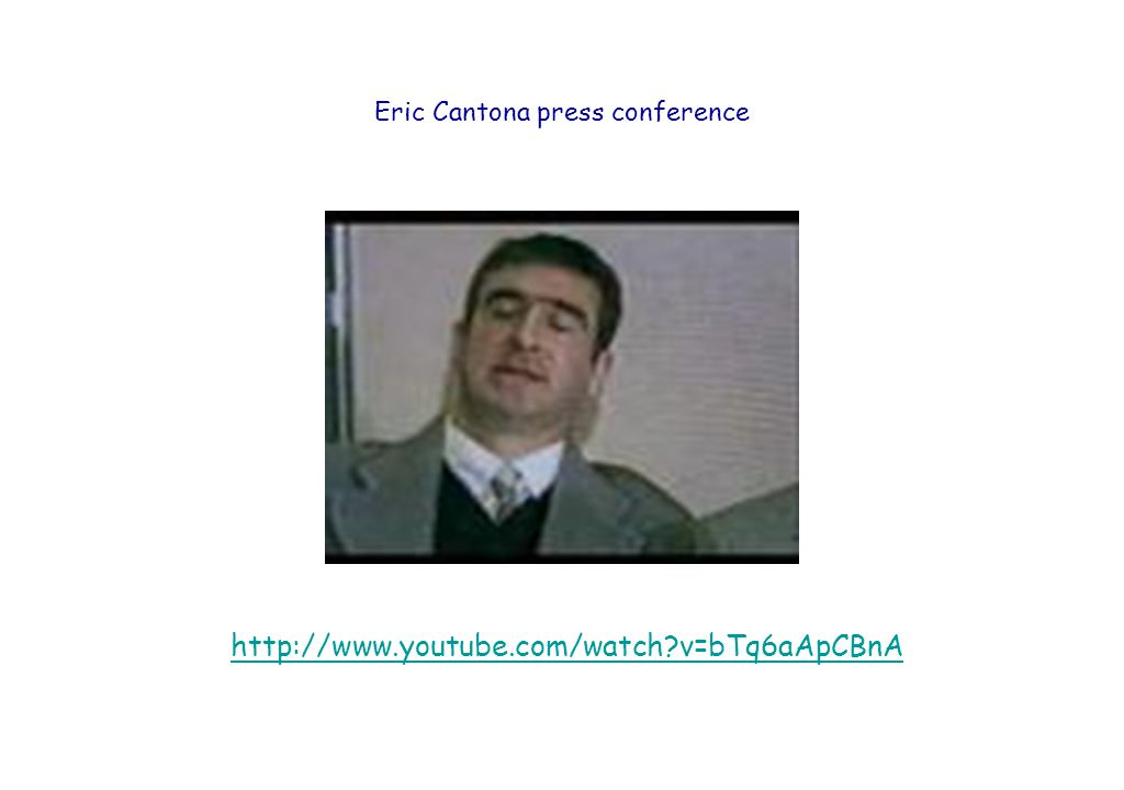 Eric Cantona press conference http://www.youtube.com/watch v=bTq6aApCBnA