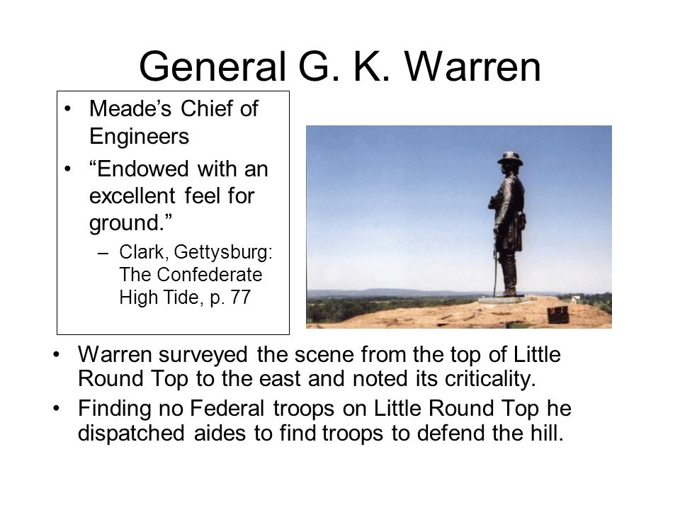 General G. K. Warren Warren surveyed the scene from the top of Little Round Top to the east and noted its criticality. Finding no Federal troops on Li