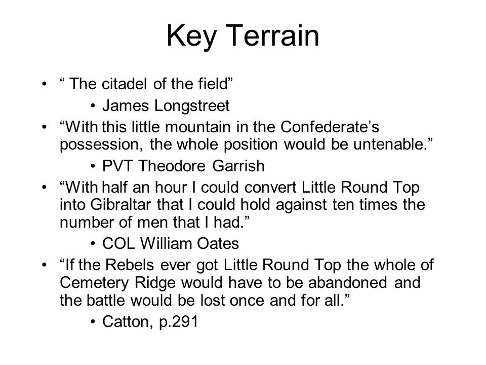 "Key Terrain "" The citadel of the field"" James Longstreet ""With this little mountain in the Confederate's possession, the whole position would be unten"