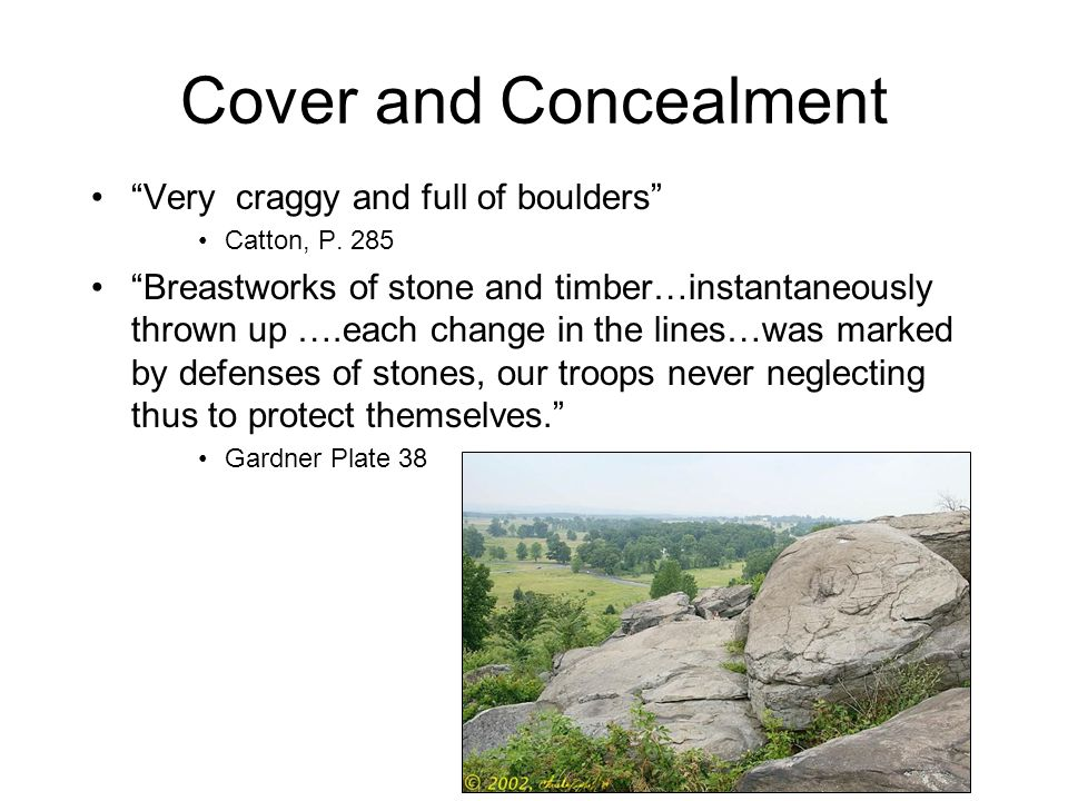 "Cover and Concealment ""Very craggy and full of boulders"" Catton, P. 285 ""Breastworks of stone and timber…instantaneously thrown up ….each change in th"