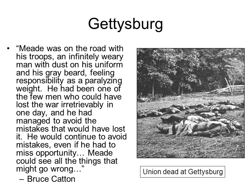 "Gettysburg ""Meade was on the road with his troops, an infinitely weary man with dust on his uniform and his gray beard, feeling responsibility as a pa"