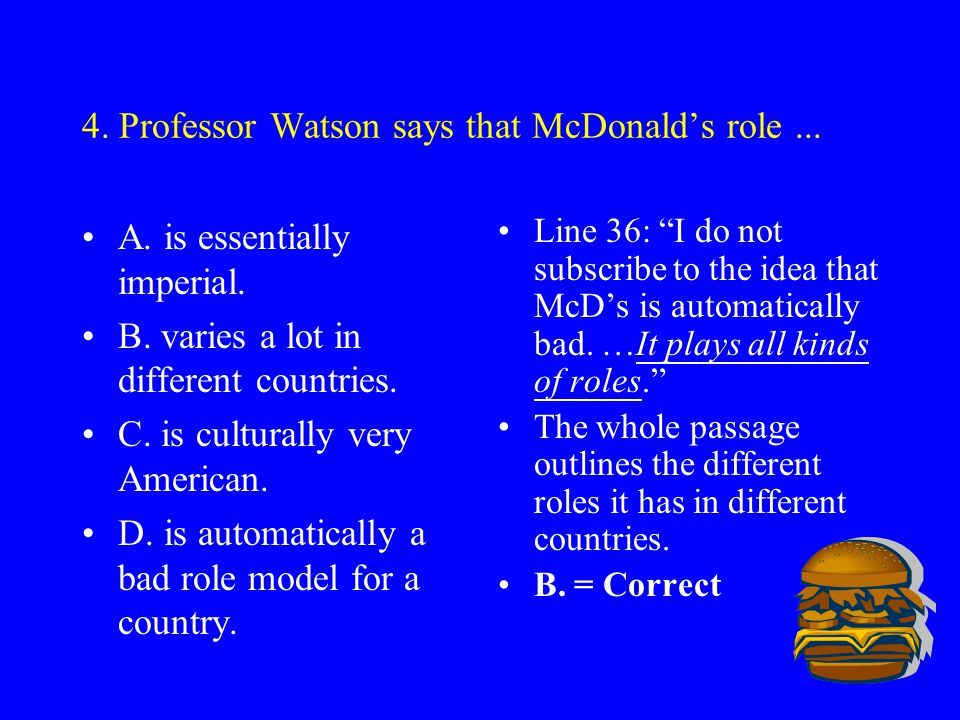 3. According to Professor Watson, how has McDonald's affected its competitors? A. It has encouraged their expansion. B. It has made them more Western.